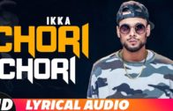Chori Chori (Lyrical Video) | Ikka | Neetu Singh | New Punjabi Songs 2018.
